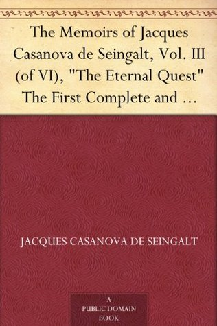 "The Memoirs of Jacques Casanova de Seingalt, Vol. III (of VI), ""The Eternal Quest"" The First Complete and Unabridged English Translation, Illustrated with Old Engravings"