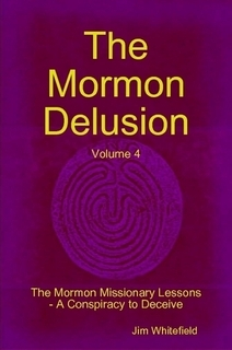 The Mormon Delusion. Volume 4. The Mormon Missionary Lessons - A Conspiracy to Deceive.