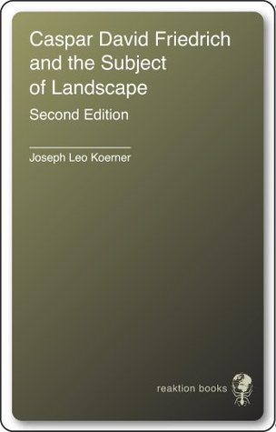Ebook Caspar David Friedrich and the Subject of Landscape, Second Edition by Joseph Leo Koerner read!