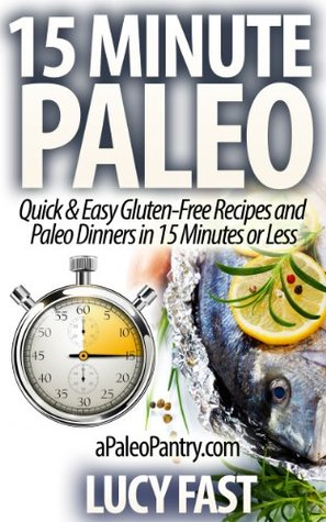 15 Minute Paleo: Quick & Easy Gluten-Free Recipes and Paleo Dinners in 15 Minutes or Less Libros para descargar gratis número isbn