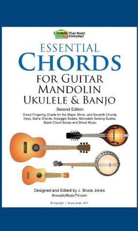 Essential Chords for Guitar, Mandolin, Ukulele and Banjo: 2nd Ed. Chord Fingering Charts for Major, Minor and Seventh Chords, Keys, Barre Chords, Arpeggio Scales, Moveable Soloing Scales