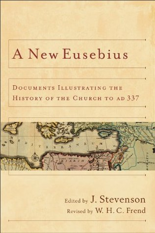 New Eusebius, A: Documents Illustrating the History of the Church to AD 337