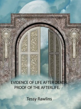 Evidence of Life After Death, Proof of the Afterlife; Heaven is Real, Heaven Exists. Trues Stories of Near Death Experiences and Afterlife Communication. (Book 2 Heaven is Real; Heaven Exists.)