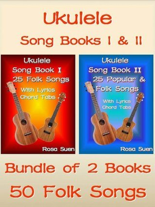 Ukulele Song Book 1 & 2 - 50 Folk Songs With Lyrics and Ukulele Chord Tabs - Bundle of 2 Ukulele Books: Folk Songs