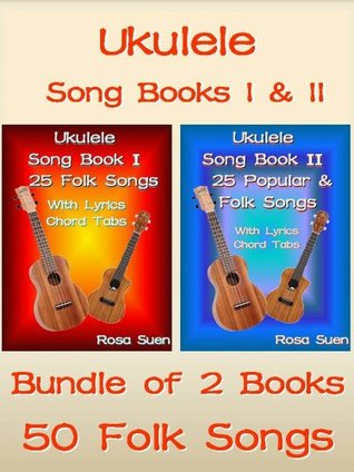Ukulele Song Book 1 2 50 Folk Songs With Lyrics And Ukulele