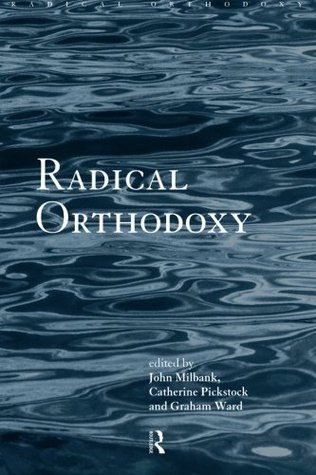 Radical Orthodoxy by John Milbank