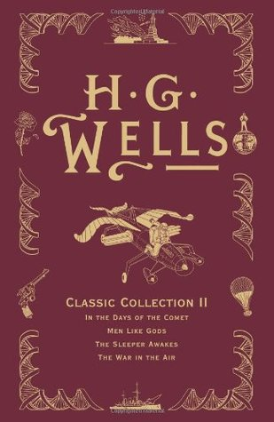 H. G. Wells Classic Collection II: In the Days of the Comet, Men Like Gods, The Sleeper Awakes, The War in the Air