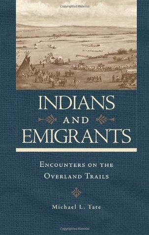 Indians and Emigrants by Michael L. Tate