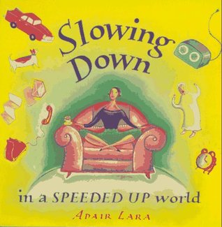 Slowing Down in a Speeded Up World