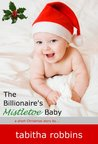 The Billionaire's Mistletoe Baby (a short Christmas story...) (Holiday Babies)