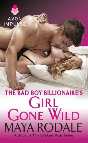 The bad boy billionaire's girl gone wild by Maya Rodale