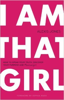 I Am That Girl: How to Speak Your Truth, Discover Your Purpose