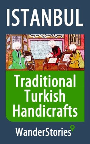 Traditional Turkish Handicrafts - a story told by the best local guide