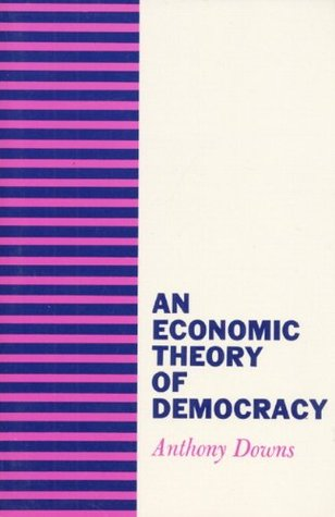 An Economic Theory of Democracy by Anthony Downs