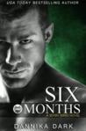 Six Months by Dannika Dark