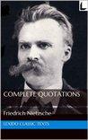 The Complete Quotations of Friedrich Nietzsche by Friedrich Nietzsche