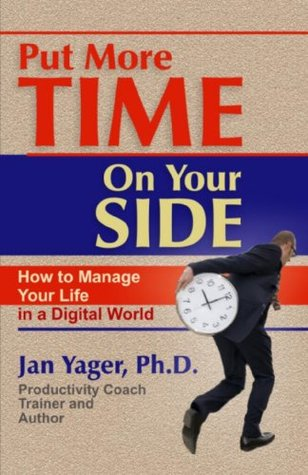 Put More Time on Your Side: How to Manage Your Life in a Digital World