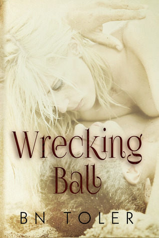 Wrecking Ball (Wrecked, #1) by B.N. Toler