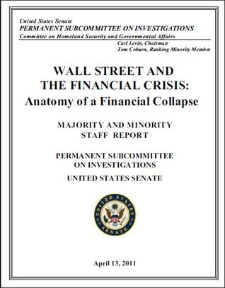 Wall Street And The Financial Crisis: Anatomy Of A Financial Collapse [Annotated]