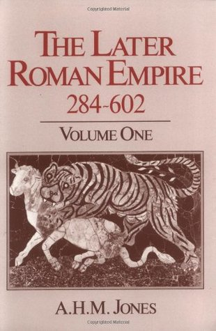 The Later Roman Empire 284-602: A Social, Economic & Administrative Survey