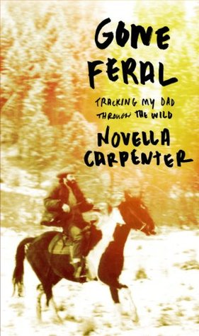 Ebook Gone Feral: Tracking My Dad Through the Wild by Novella Carpenter DOC!