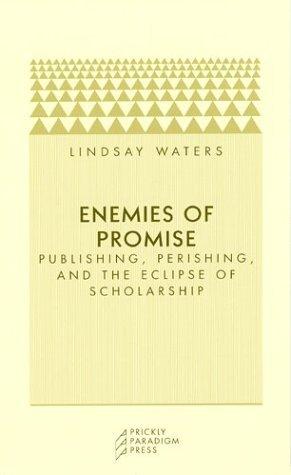 Enemies of Promise: Publishing, Perishing, and the Eclipse of Scholarship