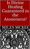 Is Divine Healing Guaranteed in the Atonement?