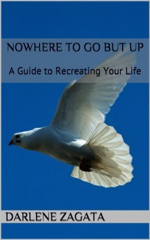 Nowhere to Go but Up: A Guide to Recreating Your Life