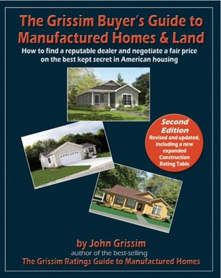 The Grissim Buyer's Guide to Manufactured Homes & Land: How to Find a Reputable Dealer and Negotiate a Fair Price on the Best Kept Secret in American Housing by John Grissim