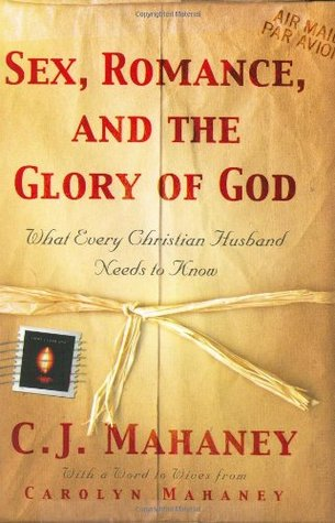 Sex, Romance, and the Glory of God by C.J. Mahaney