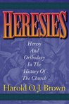 Heresies: Heresy and Orthodoxy in the History of the Church