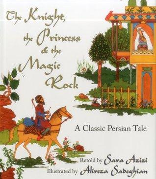 The Knight, the Princess & the Magic Rock by Sara Azizi