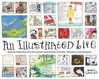 An Illustrated Life: Drawing Inspiration From The Private Sketchbooks Of Artists, Illustrators And Designers (Paperback)