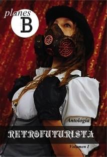 Planes B. Vol. 1 Antología Retrofuturista