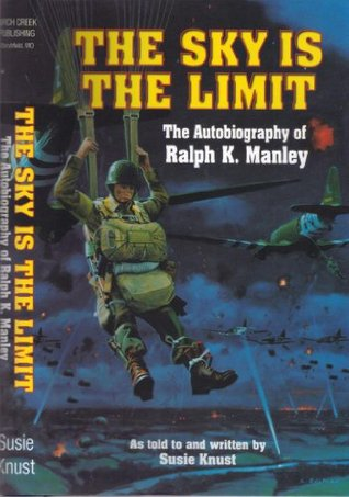 The Sky Is the Limit: The Autobiography of Ralph K. Manley