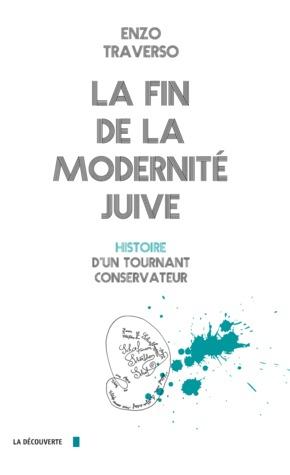 La fin de la modernité juive: Histoire d'un tournant conservateur