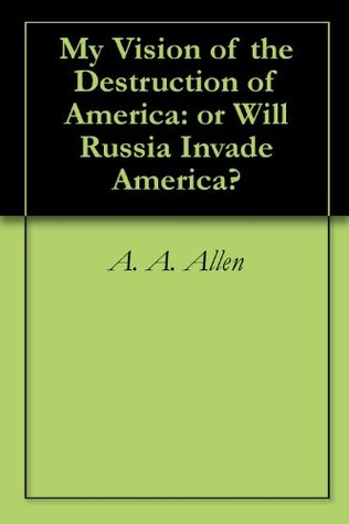 My Vision of the Destruction of America: or Will Russia Invade America?