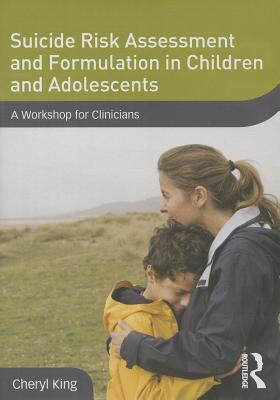 Suicide Risk Assessment and Formulation in Children and Adolescents: A Workshop for Clinicians