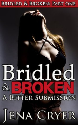 Bridled and Broken Part One: A Bitter Submission (A BDSM Ponygirl Erotica)