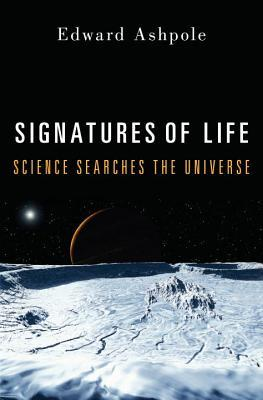 Ebook Signatures of Life: Science Searches the Universe by Edward Ashpole TXT!