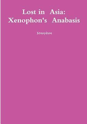 Lost in Asia: Xenophon's Anabasis