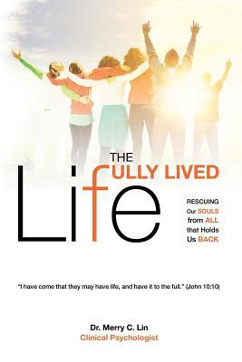 The Fully Lived Life: Rescuing Our Souls from All That Holds Us Back