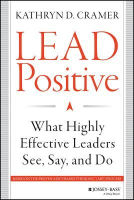 lead-positive-what-highly-effective-leaders-see-say-and-do