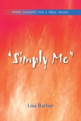 """""""Simply Me"""": Private Moments for a Public Healing"""