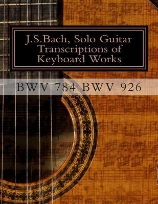 J.S.Bach, Solo Guitar Transcriptions of Keyboard Works, Bwv 784 Bwv 926: Bwv 784-Bwv 926 Keyboard Works
