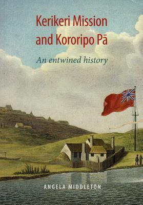 Kerikeri Mission and Kororipo Pa: An Entwined History