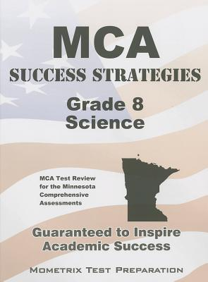 MCA Success Strategies Grade 8 Science: MCA Test Review for the Minnesota Comprehensive Assessments