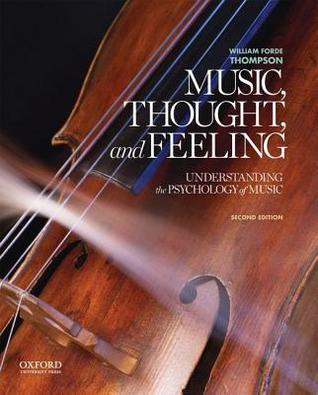 Music, Thought, and Feeling: Understanding the Psychology of Music por William Forde Thompson