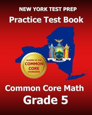 New York Test Prep Practice Test Book Common Core Math Grade 5: Aligns to the Common Core Learning Standards
