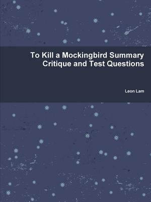 To Kill a Mockingbird Summary Critique and Test Questions